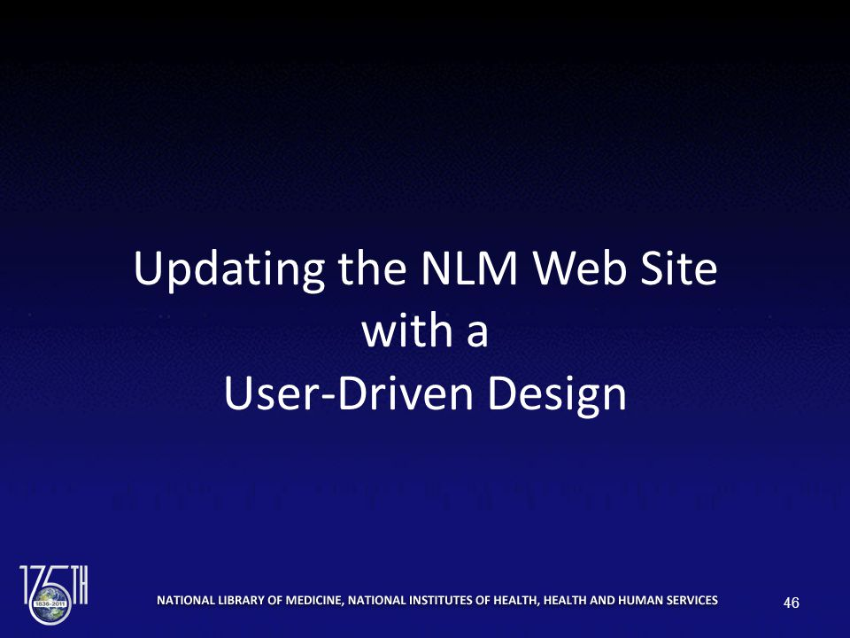Updating the NLM Web Site with a User-Driven Design 46