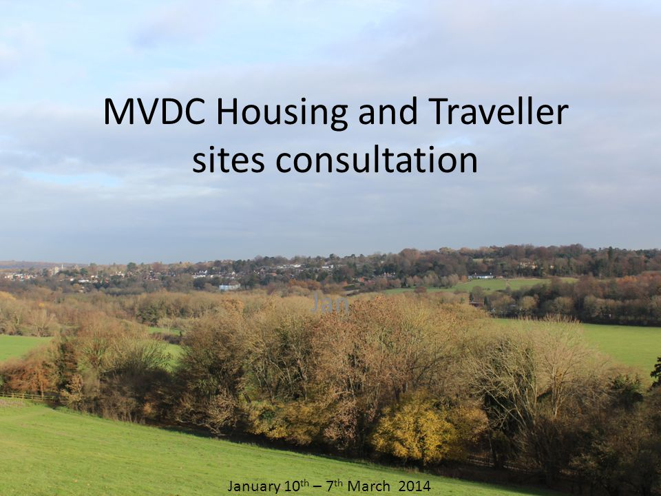 MVDC Housing and Traveller sites consultation Jan January 10 th – 7 th March 2014