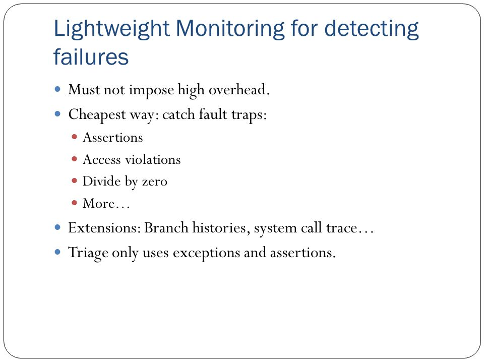 Lightweight Monitoring for detecting failures Must not impose high overhead.