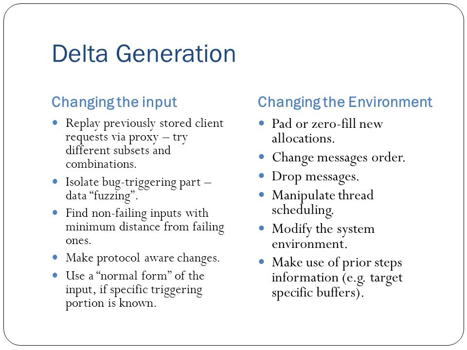 Delta Generation Changing the inputChanging the Environment Replay previously stored client requests via proxy – try different subsets and combinations.