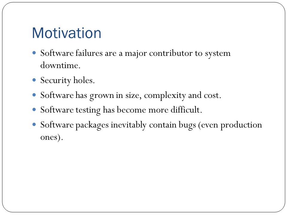 Motivation Software failures are a major contributor to system downtime.