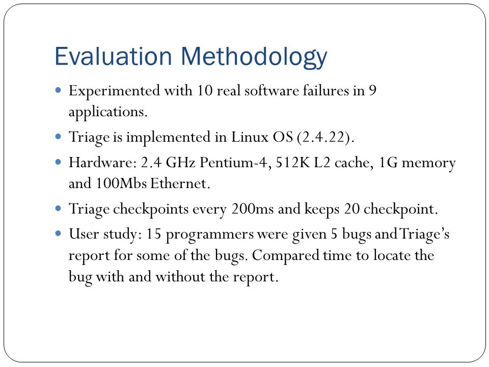 Evaluation Methodology Experimented with 10 real software failures in 9 applications.