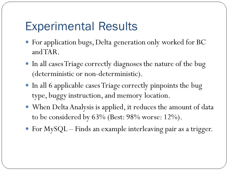 Experimental Results For application bugs, Delta generation only worked for BC and TAR.