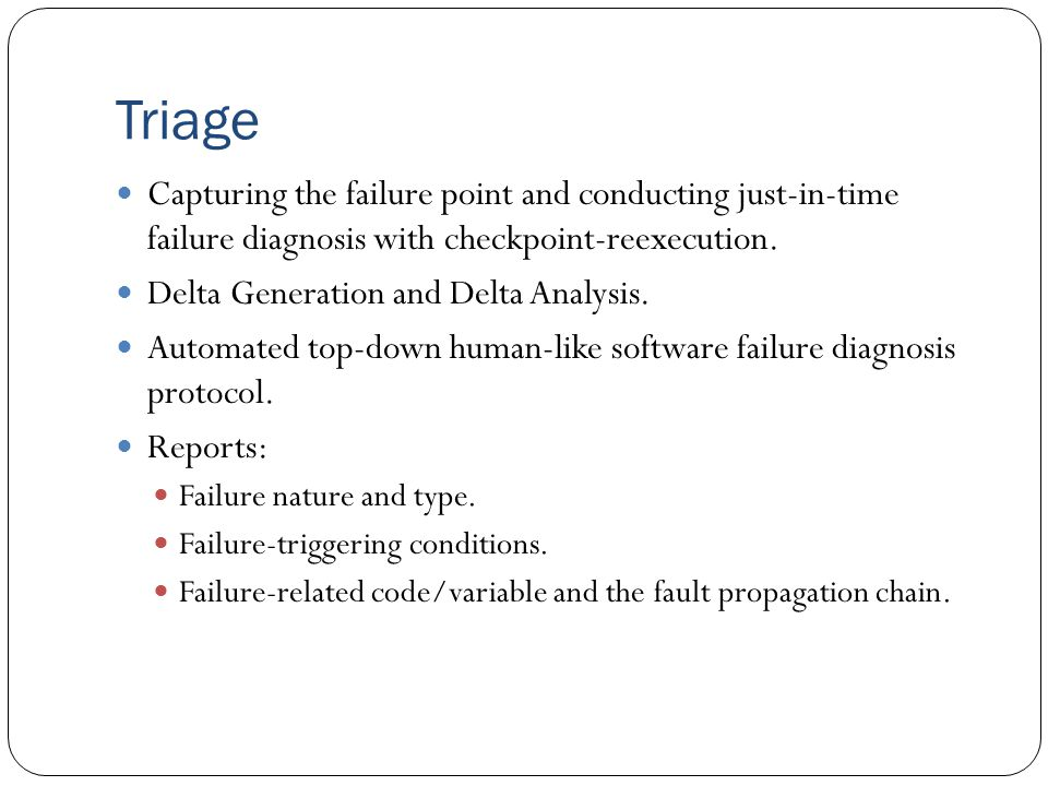 Triage Capturing the failure point and conducting just-in-time failure diagnosis with checkpoint-reexecution.
