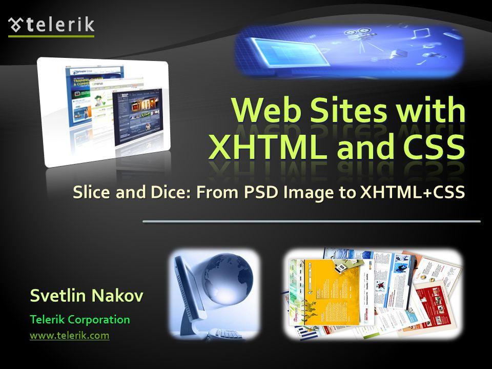 Slice and Dice: From PSD Image to XHTML+CSS Svetlin Nakov Telerik Corporation www.telerik.com