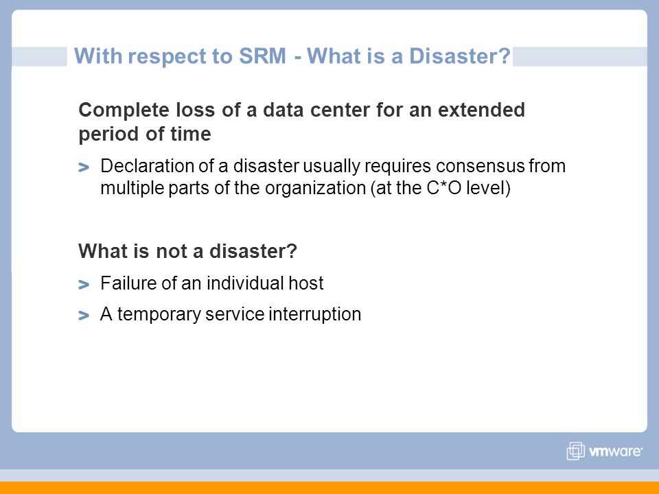 Complete loss of a data center for an extended period of time Declaration of a disaster usually requires consensus from multiple parts of the organiza