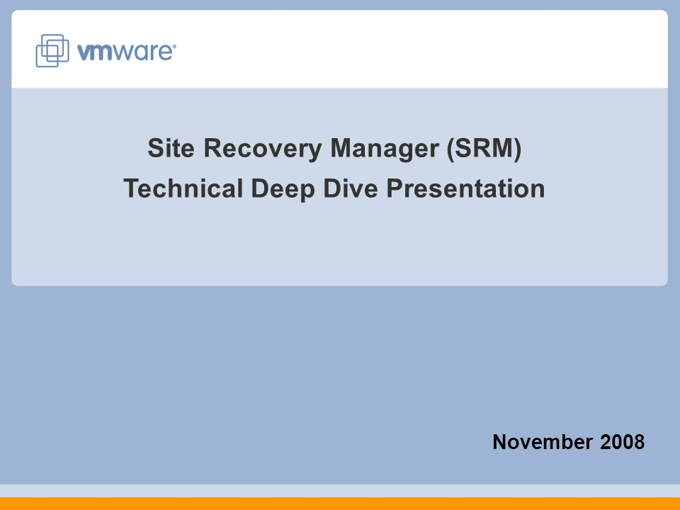 November 2008 Site Recovery Manager (SRM) Technical Deep Dive Presentation
