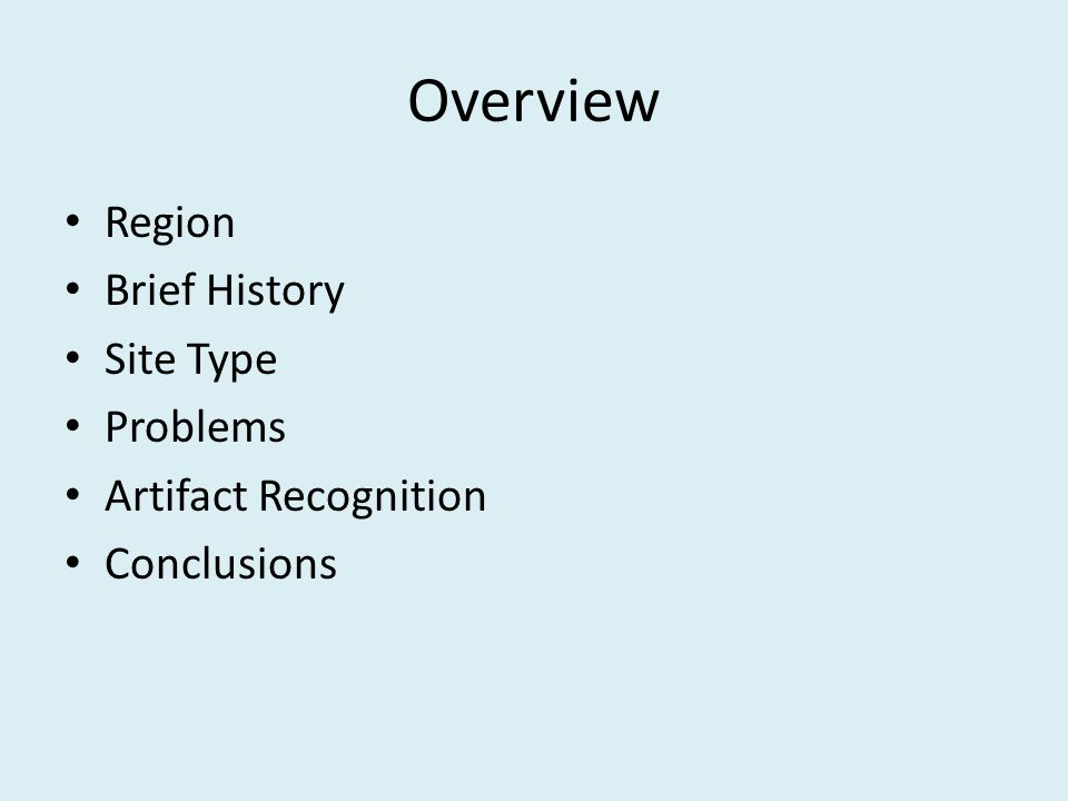 Overview Region Brief History Site Type Problems Artifact Recognition Conclusions