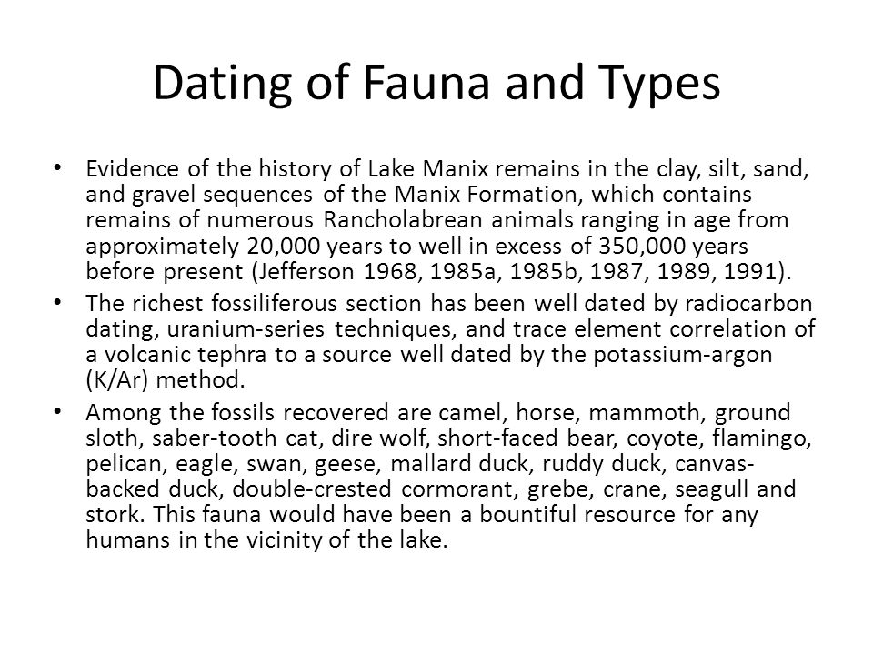 Dating of Fauna and Types Evidence of the history of Lake Manix remains in the clay, silt, sand, and gravel sequences of the Manix Formation, which co