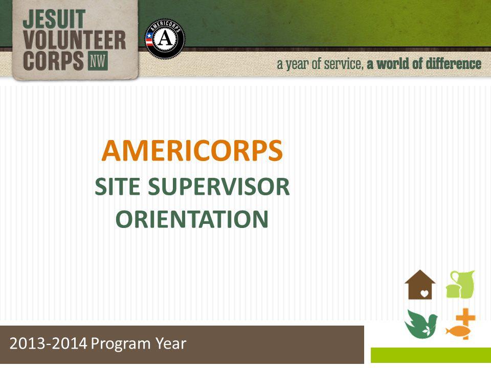 AMERICORPS SITE SUPERVISOR ORIENTATION 2013-2014 Program Year