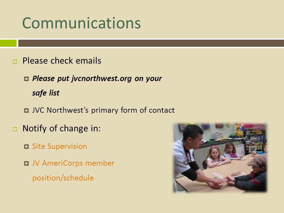 Communications Please check emails Please put jvcnorthwest.org on your safe list JVC Northwests primary form of contact Notify of change in: Site Supe