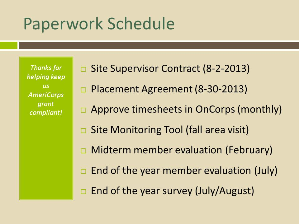 Paperwork Schedule Thanks for helping keep us AmeriCorps grant compliant! Site Supervisor Contract (8-2-2013) Placement Agreement (8-30-2013) Approve