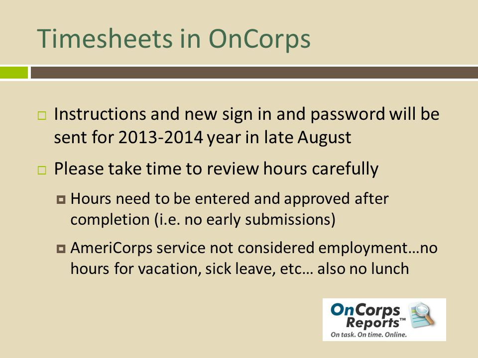 Timesheets in OnCorps Instructions and new sign in and password will be sent for 2013-2014 year in late August Please take time to review hours carefu