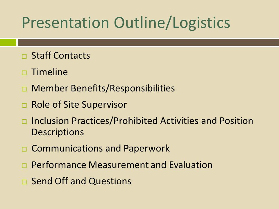 Presentation Outline/Logistics Staff Contacts Timeline Member Benefits/Responsibilities Role of Site Supervisor Inclusion Practices/Prohibited Activit