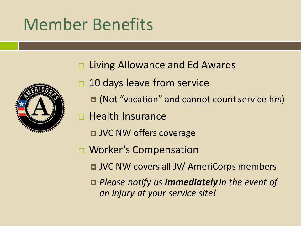 Member Benefits Living Allowance and Ed Awards 10 days leave from service (Not vacation and cannot count service hrs) Health Insurance JVC NW offers c