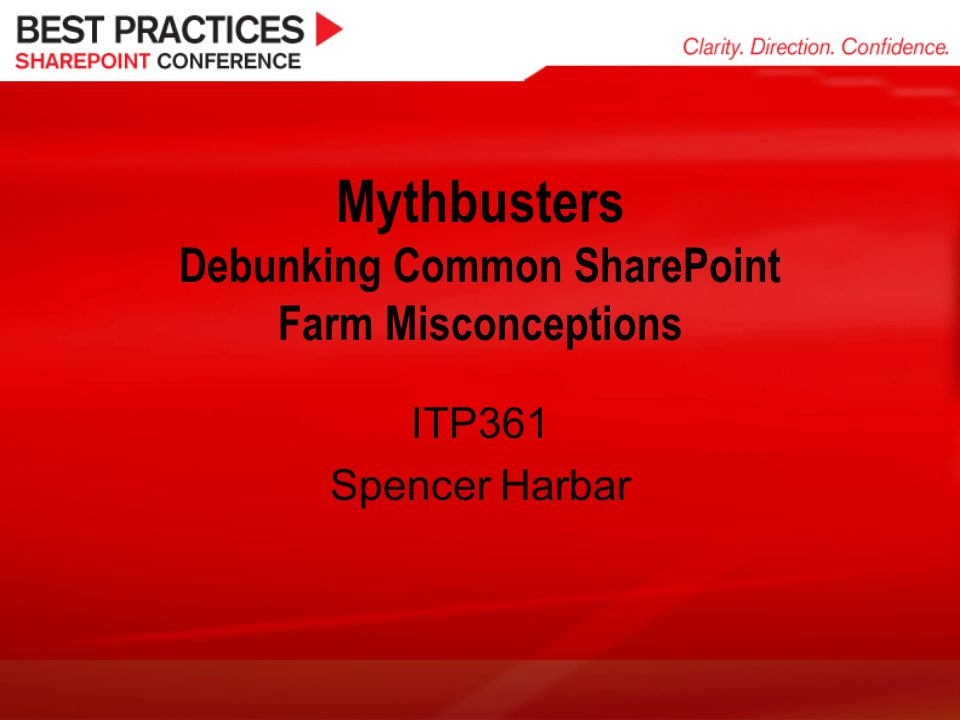 Mythbusters Debunking Common SharePoint Farm Misconceptions ITP361 Spencer Harbar