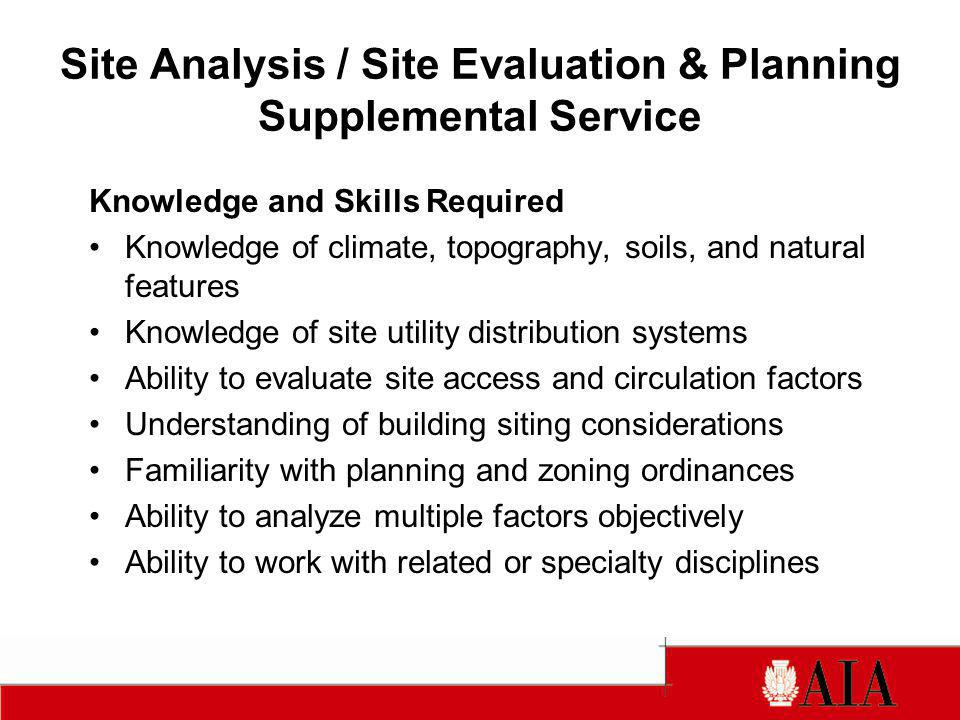 Site Analysis / Site Evaluation & Planning Supplemental Service Knowledge and Skills Required Knowledge of climate, topography, soils, and natural fea