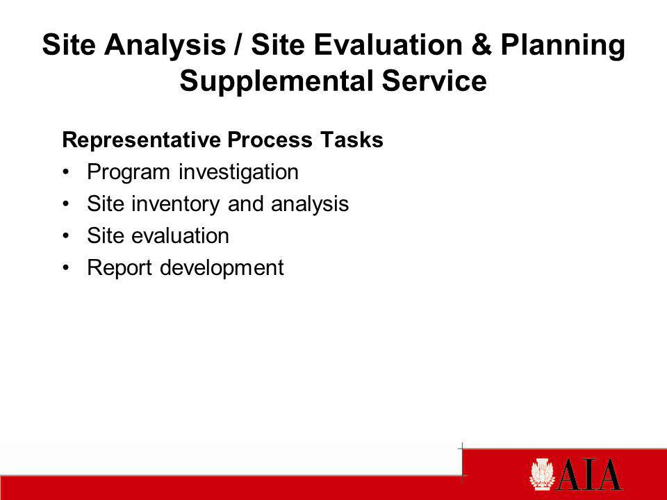 Site Analysis / Site Evaluation & Planning Supplemental Service Representative Process Tasks Program investigation Site inventory and analysis Site ev