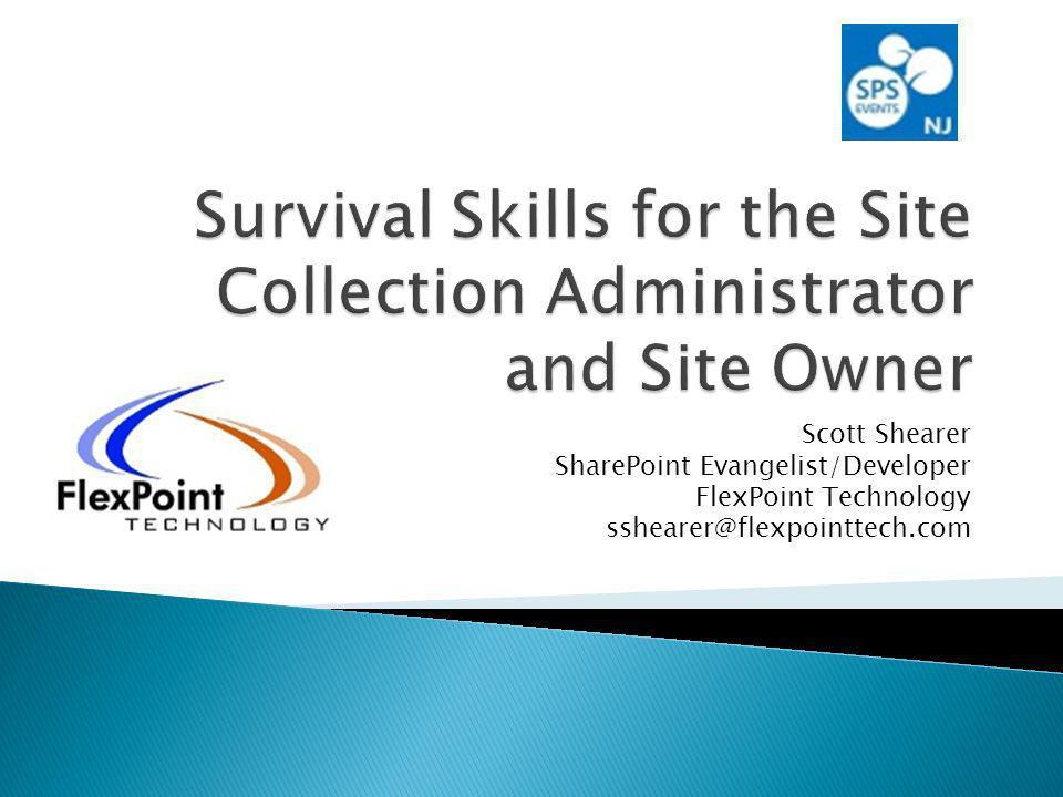 Scott Shearer SharePoint Evangelist/Developer FlexPoint Technology sshearer@flexpointtech.com