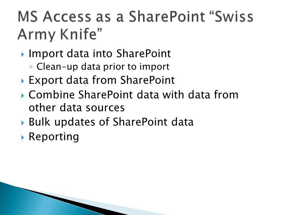 Import data into SharePoint Clean-up data prior to import Export data from SharePoint Combine SharePoint data with data from other data sources Bulk u