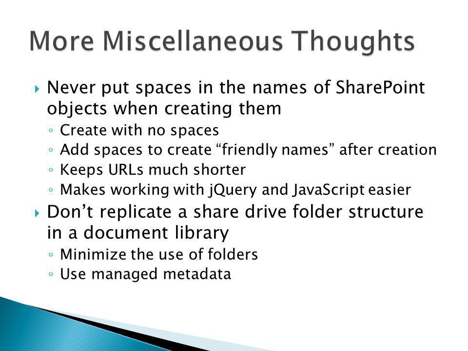 Never put spaces in the names of SharePoint objects when creating them Create with no spaces Add spaces to create friendly names after creation Keeps