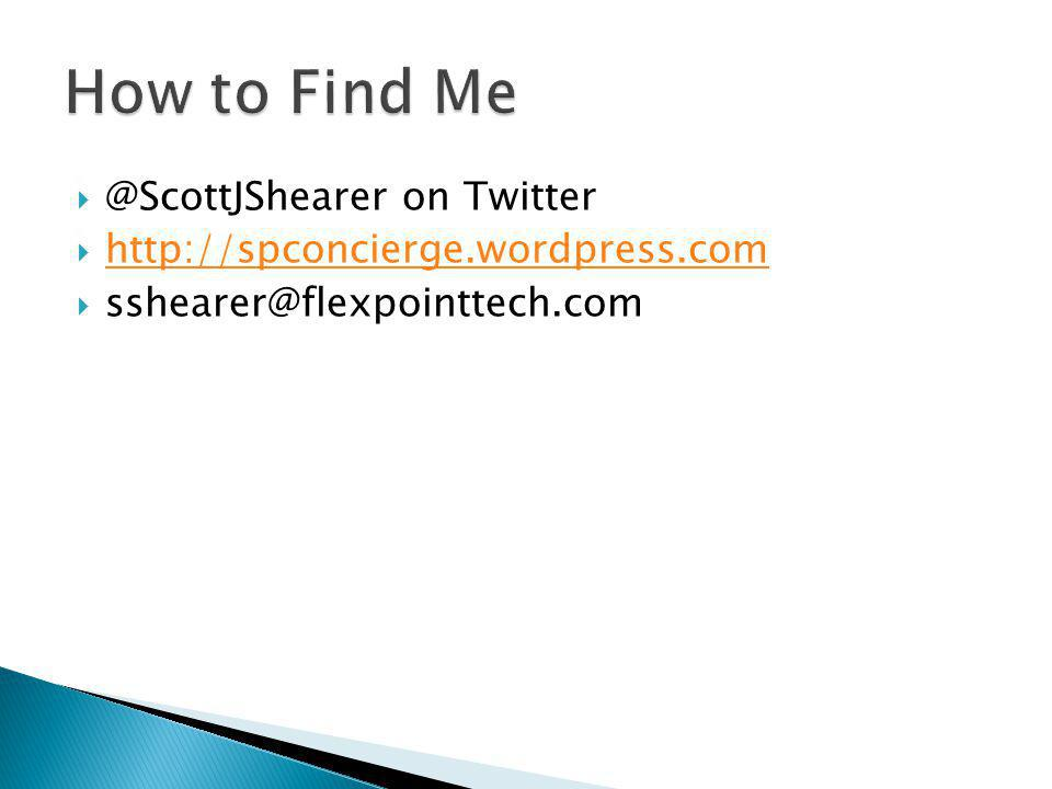 @ScottJShearer on Twitter http://spconcierge.wordpress.com sshearer@flexpointtech.com