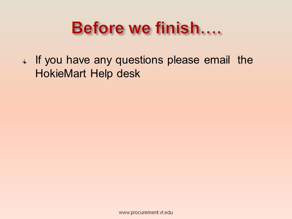 If you have any questions please email the HokieMart Help desk www.procurement.vt.edu