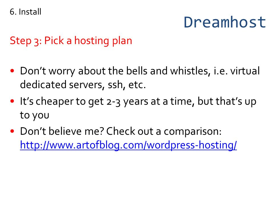 Dreamhost Step 3: Pick a hosting plan Dont worry about the bells and whistles, i.e.