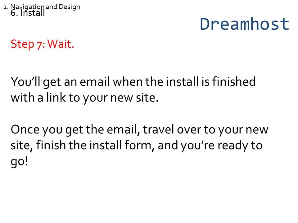 Dreamhost Step 7: Wait. 6.