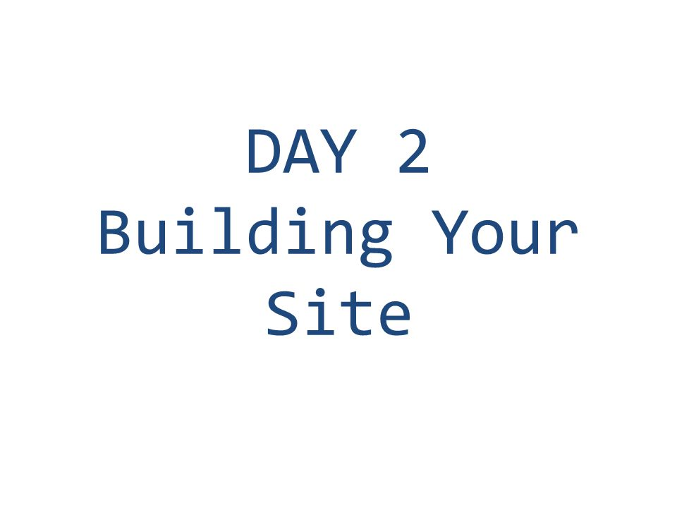 DAY 2 Building Your Site