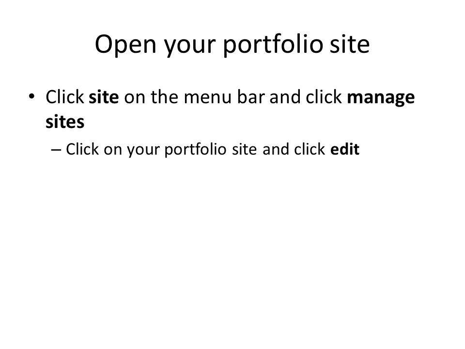 Open your portfolio site Click site on the menu bar and click manage sites – Click on your portfolio site and click edit