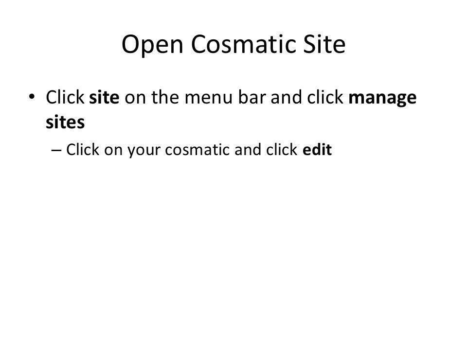 Open Cosmatic Site Click site on the menu bar and click manage sites – Click on your cosmatic and click edit