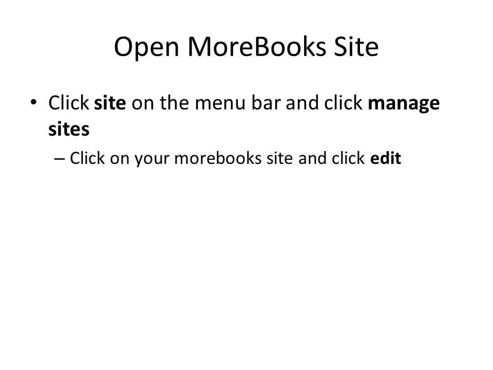 Open MoreBooks Site Click site on the menu bar and click manage sites – Click on your morebooks site and click edit