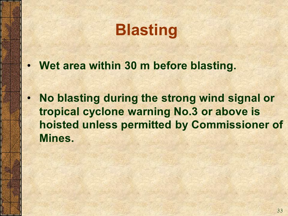 33 Blasting Wet area within 30 m before blasting. No blasting during the strong wind signal or tropical cyclone warning No.3 or above is hoisted unles