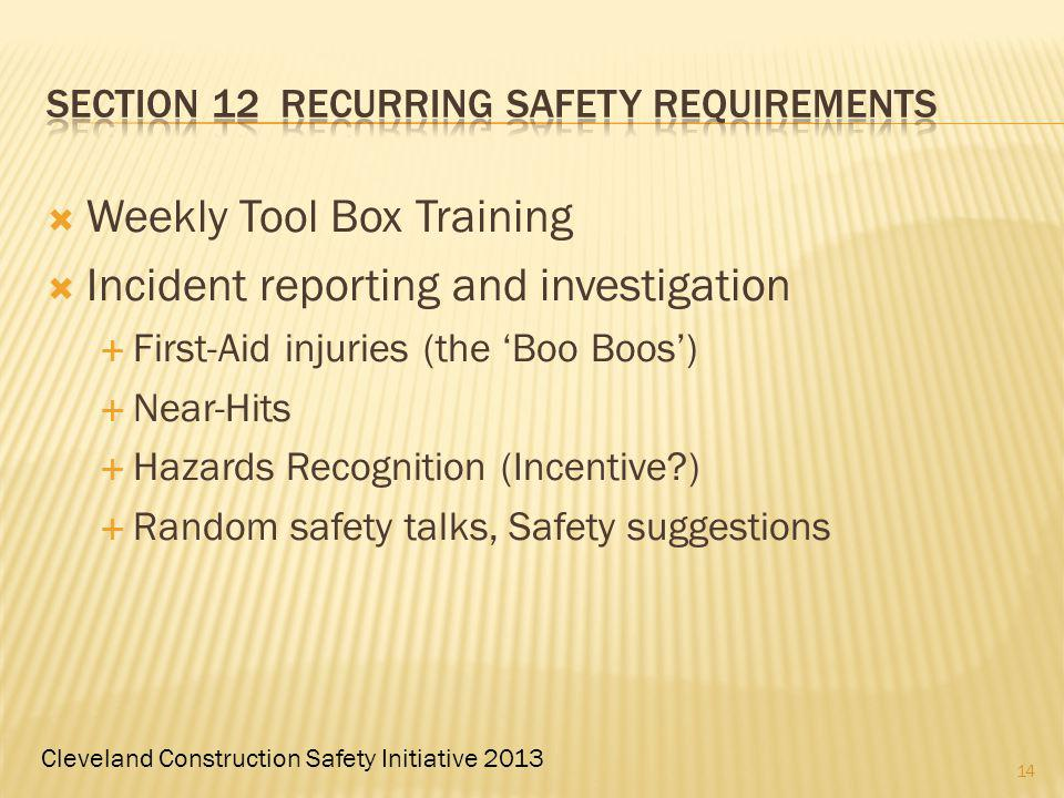 Cleveland Construction Safety Initiative 2013 Weekly Tool Box Training Incident reporting and investigation First-Aid injuries (the Boo Boos) Near-Hits Hazards Recognition (Incentive ) Random safety talks, Safety suggestions 14