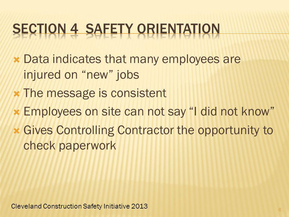 Cleveland Construction Safety Initiative 2013 Data indicates that many employees are injured on new jobs The message is consistent Employees on site can not say I did not know Gives Controlling Contractor the opportunity to check paperwork 6