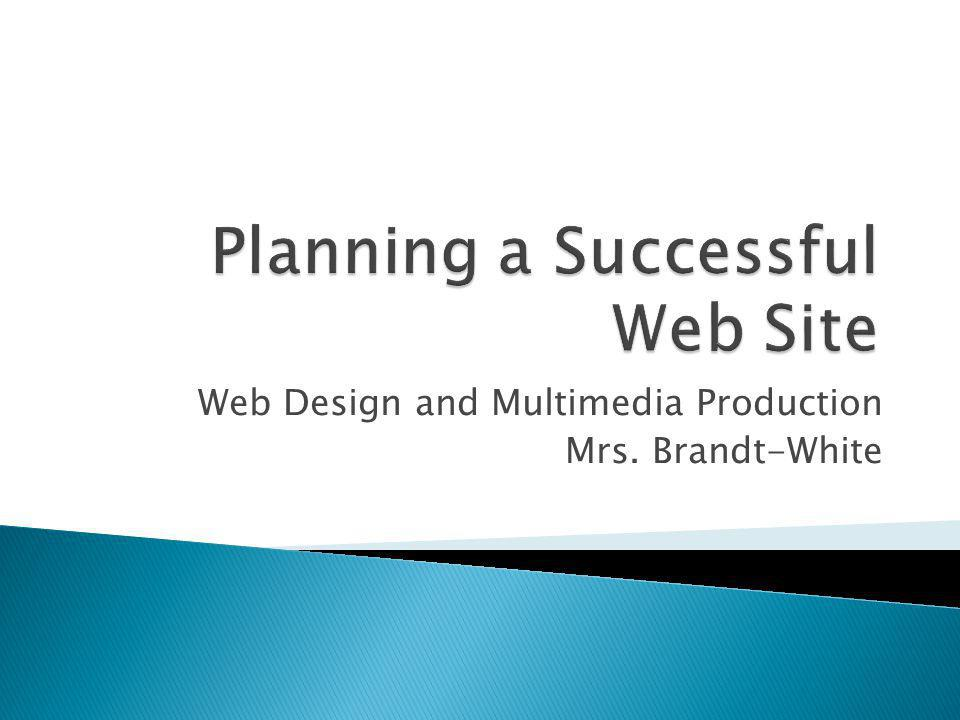Web Design and Multimedia Production Mrs. Brandt-White