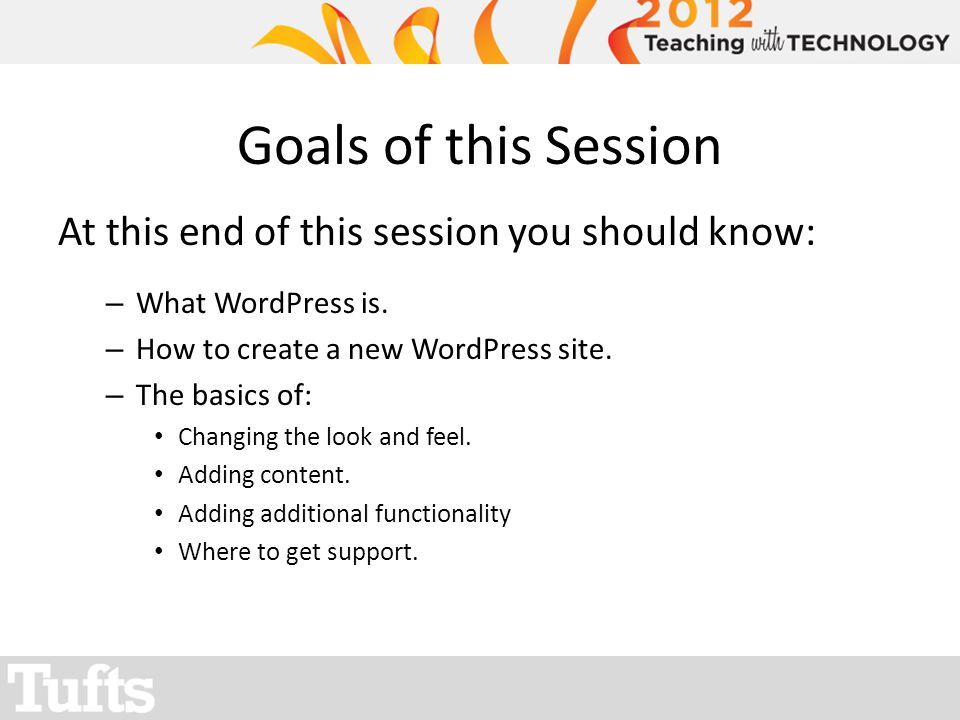 Goals of this Session At this end of this session you should know: – What WordPress is.