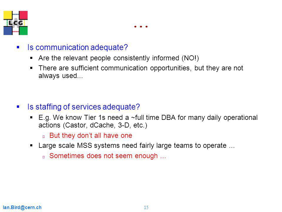 Ian.Bird@cern.ch 15... Is communication adequate.