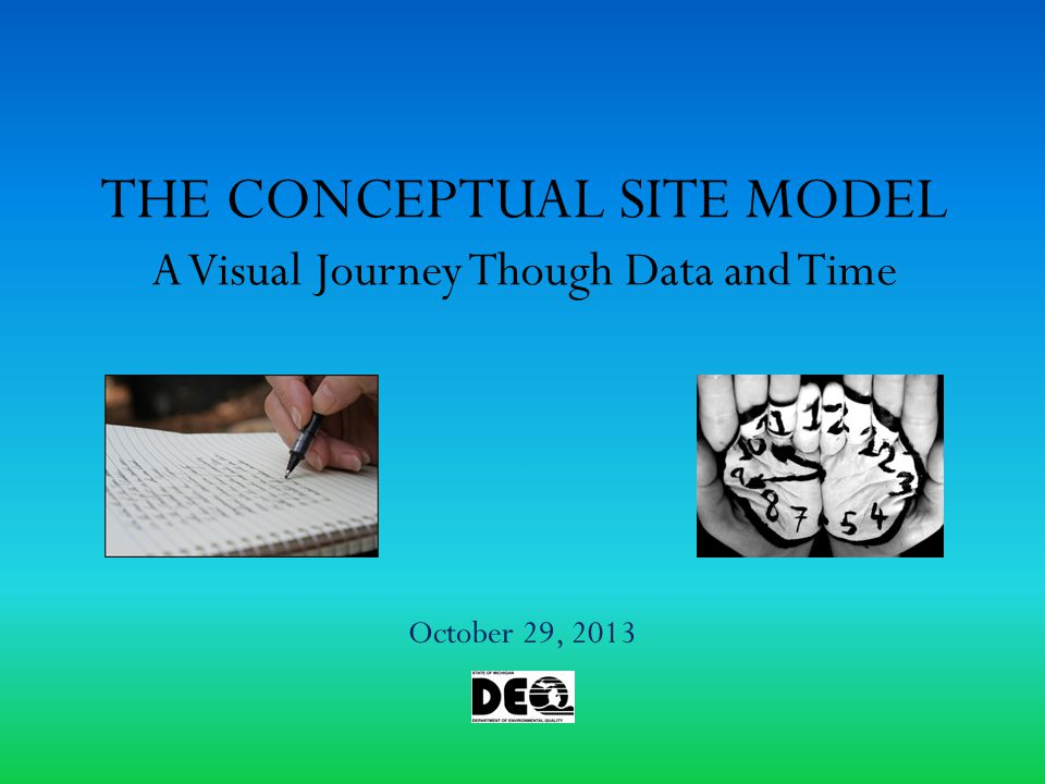 THE CONCEPTUAL SITE MODEL A Visual Journey Though Data and Time October 29, 2013