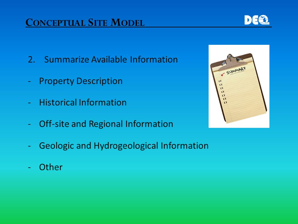 C ONCEPTUAL S ITE M ODEL _ 2. Summarize Available Information -Property Description -Historical Information -Off-site and Regional Information -Geolog