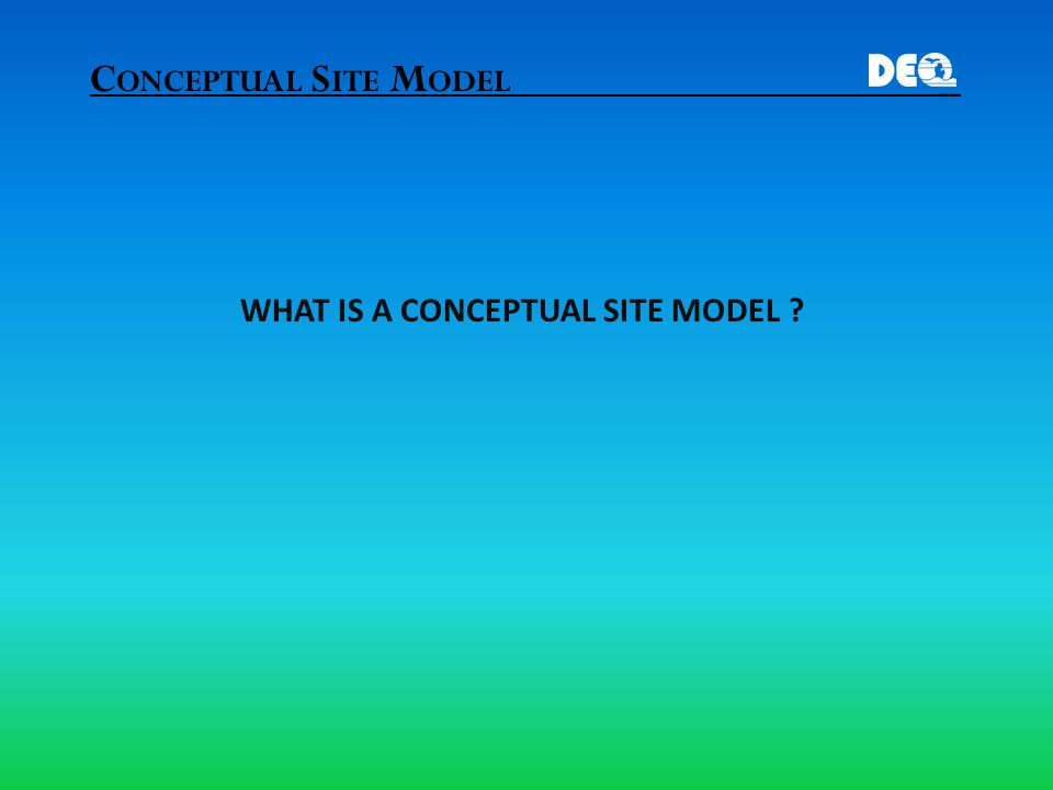 C ONCEPTUAL S ITE M ODEL _ WHAT IS A CONCEPTUAL SITE MODEL