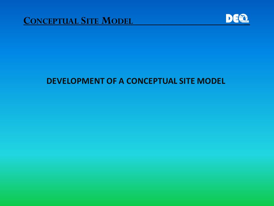 C ONCEPTUAL S ITE M ODEL _ DEVELOPMENT OF A CONCEPTUAL SITE MODEL