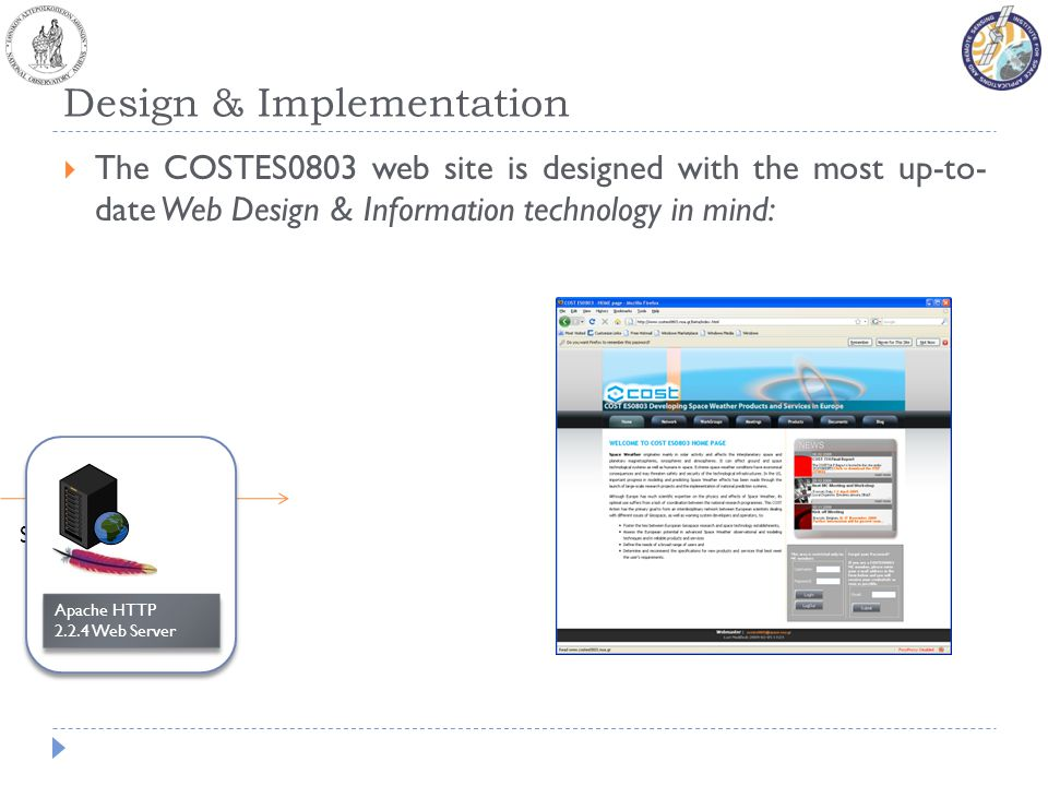 Serves Web Pages Design & Implementation The COSTES0803 web site is designed with the most up-to- date Web Design & Information technology in mind: Apache HTTP 2.2.4 Web Server Apache HTTP 2.2.4 Web Server