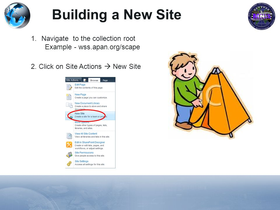 Building a New Site 1.Navigate to the collection root Example - wss.apan.org/scape 2.