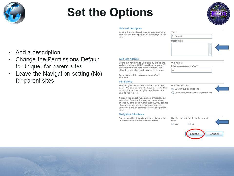Set the Options Add a description Change the Permissions Default to Unique, for parent sites Leave the Navigation setting (No) for parent sites