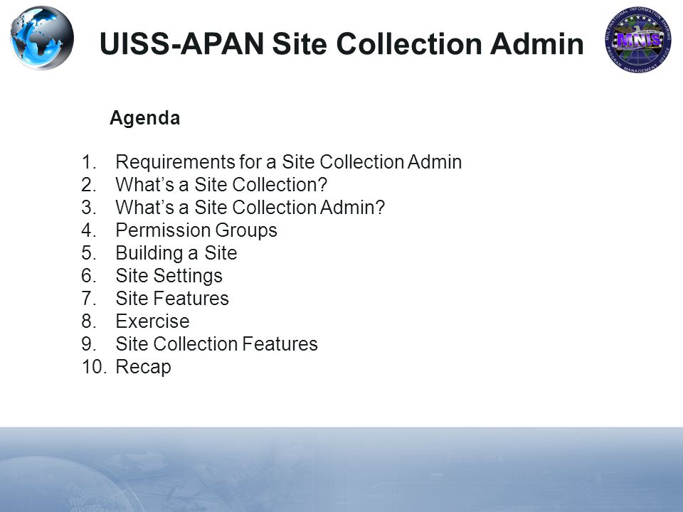 UISS-APAN Site Collection Admin Agenda 1.Requirements for a Site Collection Admin 2.Whats a Site Collection? 3.Whats a Site Collection Admin? 4.Permis