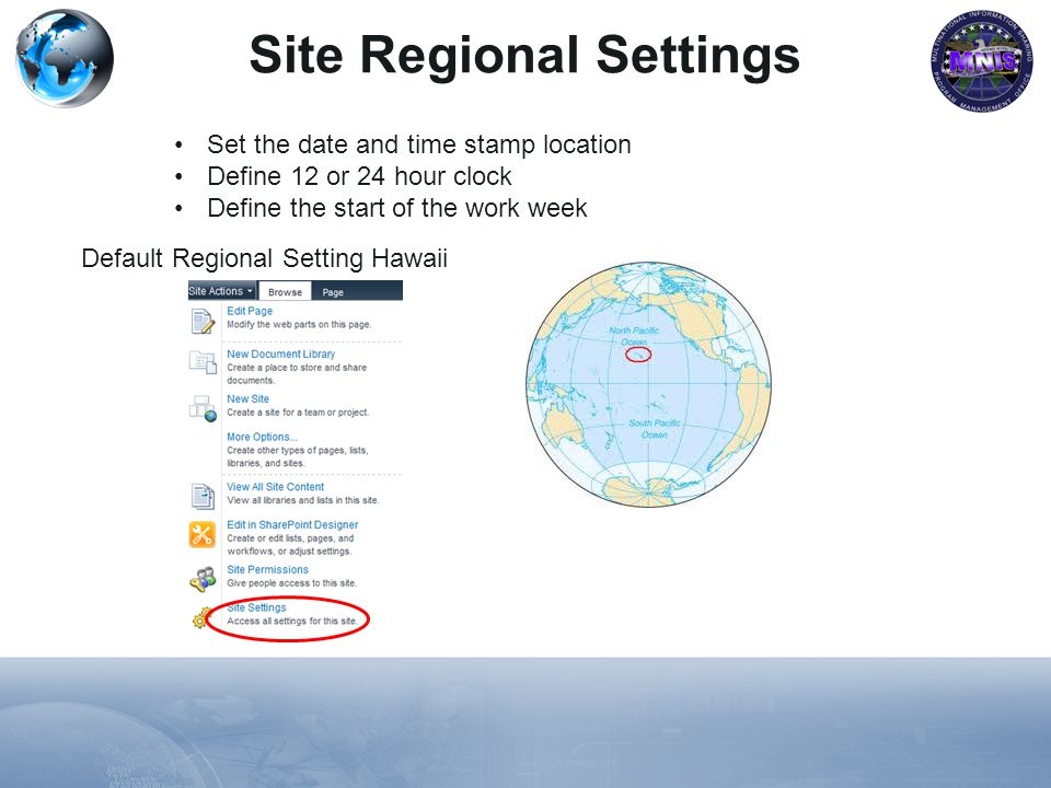 Site Regional Settings Default Regional Setting Hawaii Set the date and time stamp location Define 12 or 24 hour clock Define the start of the work we