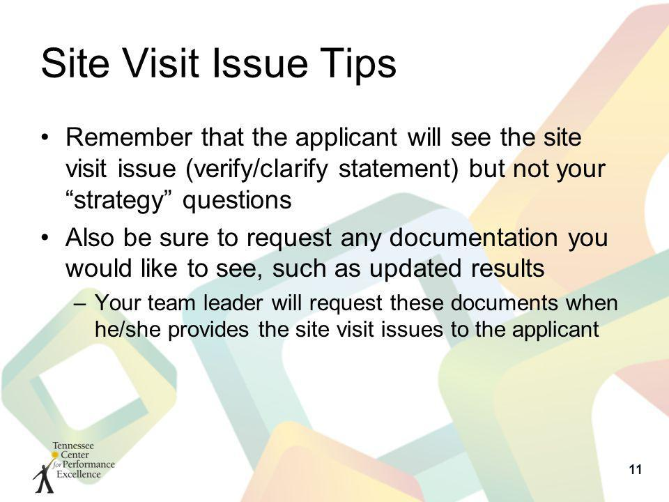 Site Visit Issue Tips Remember that the applicant will see the site visit issue (verify/clarify statement) but not your strategy questions Also be sur