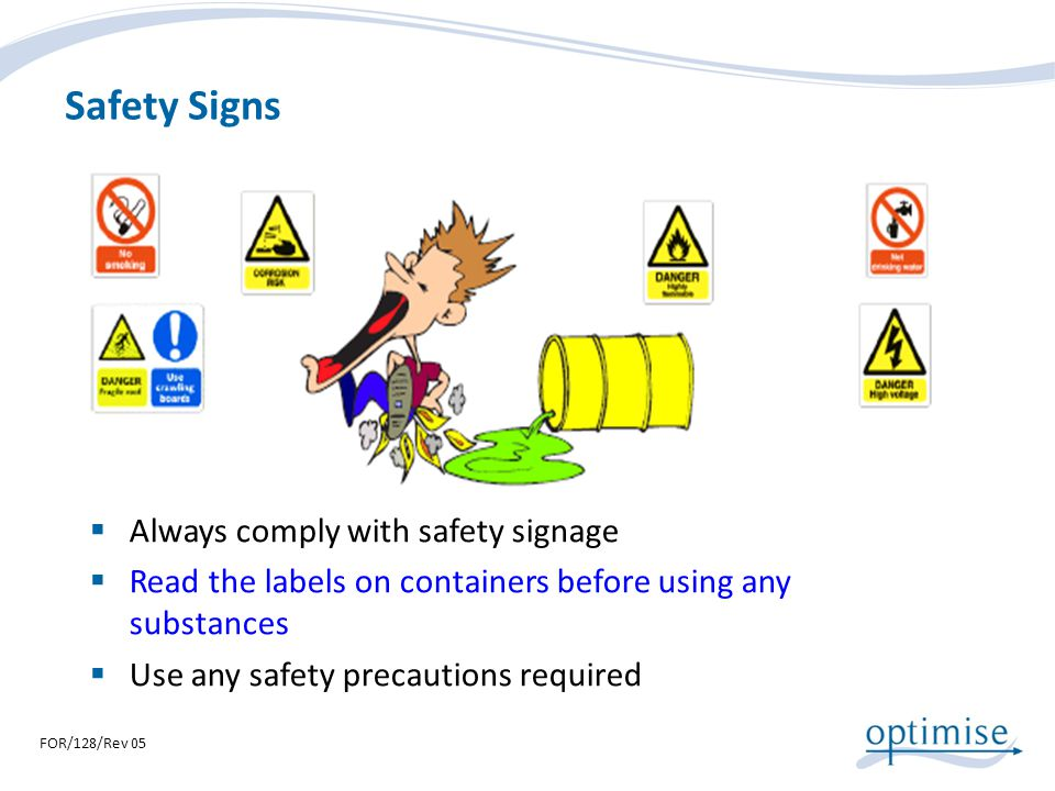Safety Signs Always comply with safety signage Read the labels on containers before using any substances Use any safety precautions required FOR/128/R